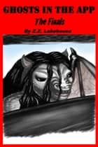 The Finals - Ghosts in the App, #6 ebook by Z.Z. Lakehouse