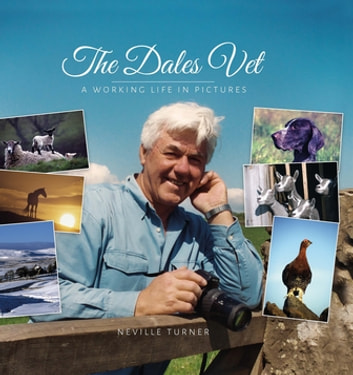 The Dales Vet - A Working Life in Pictures ebook by Neville Turner