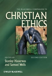 The Blackwell Companion to Christian Ethics ebook by Stanley Hauerwas,Samuel Wells