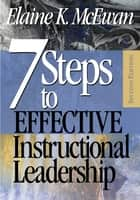 Seven Steps to Effective Instructional Leadership ebook by Elaine K. McEwan-Adkins