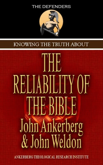 Knowing The Truth About The Reliability Of The Bible ebook by John Ankerberg,John G. Weldon