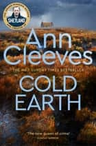 Cold Earth: The Shetland Series 7 ebook by Ann Cleeves