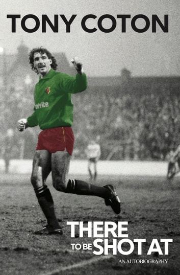 There To Be Shot At - An Autobiography ebook by Tony Coton