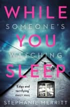 While You Sleep: The most exciting new thriller you will read in Summer 2018 ebook by Stephanie Merritt