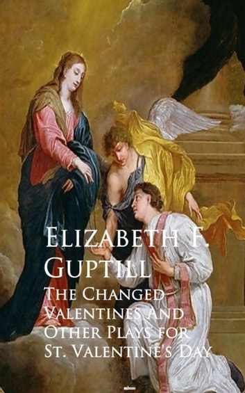 The Changed Valentines and A Romance of St. Valentine's Day ebook by Elizabeth F. Guptill