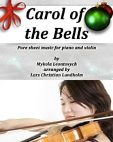 Carol of the Bells Pure sheet music for piano and violin by Mykola Leontovych arranged by Lars Christian Lundholm ebook by Pure Sheet Music
