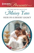 Heir to a Desert Legacy ebook by Maisey Yates