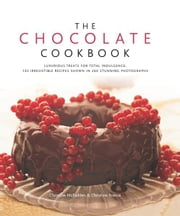The Chocolate Cookbook: 135 Irresistible Recipes Shown in 250 Stunning Photographs ebook by Christine France, Christine McFadden