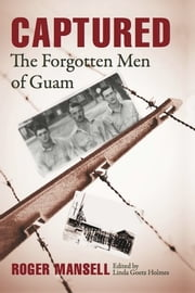 Captured - The Forgotten Men of Guam ebook by Roger Mansell,Linda Goetz Holmes