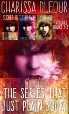 The Series That Just Plain Sucks: The Complete Trilogy ebook by Charissa Dufour