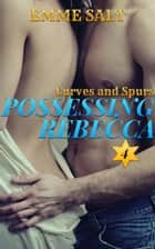 Curves and Spurs: Possessing Rebecca - Curves and Spurs, #4 ebook by Emme Salt