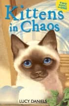 Kittens in Chaos - Siamese in the Sun & Cat in the Candlelight ebook by Lucy Daniels