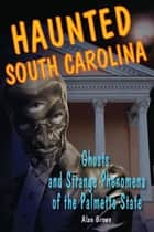 Haunted South Carolina ebook by Alan Brown