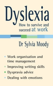 Dyslexia: How to survive and succeed at work ebook by Sylvia Moody