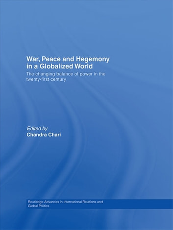 War, Peace and Hegemony in a Globalized World - The Changing Balance of Power in the Twenty-First Century ebook by