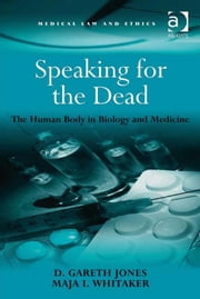 Speaking for the Dead - The Human Body in Biology and Medicine ebook by Maja I Whitaker,Professor D Gareth Jones,Professor Sheila A M McLean