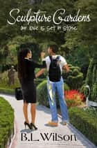 Sculpture Gardens, Our Love Is Set in Stone ebook by B.L Wilson