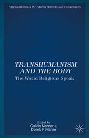 Transhumanism and the Body - The World Religions Speak ebook by