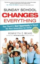 Sunday School Changes Everything ebook by Dr. Henrietta C. Mears