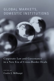 Global Markets, Domestic Institutions - Corporate Law and Governance in a New Era of Cross-Border Deals ebook by Curtis J. Milhaupt