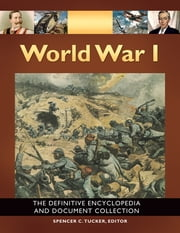 World War I: The Definitive Encyclopedia and Document Collection [5 volumes] - The Definitive Encyclopedia and Document Collection ebook by Spencer C. Tucker