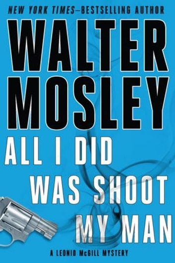 All I Did Was Shoot My Man - A Leonid McGill Mystery ebook by Walter Mosley