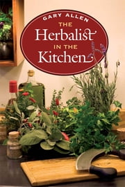 The Herbalist in the Kitchen ebook by Gary Allen