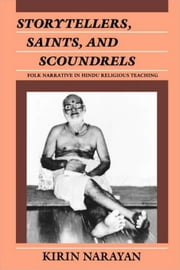 Storytellers, Saints, and Scoundrels: Folk Narrative in Hindu Religious Teaching ebook by Narayan, Kirin