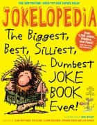 Jokelopedia, Third Edition ebook by Eva Blank,Alison Benjamin,Rosanne Green,Ilana Weitzman,Mike Wright,Lisa Sparks
