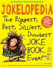 Jokelopedia, Third Edition - The Biggest, Best, Silliest, Dumbest Joke Book Ever! ebook by Eva Blank,Alison Benjamin,Rosanne Green,Ilana Weitzman,Mike Wright,Lisa Sparks