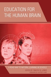 Education for the Human Brain - A Road Map to Natural Learning in Schools ebook by Timothy B. Jones,Geoffrey Caine