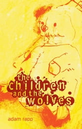 The Children and the Wolves ebook by Adam Rapp