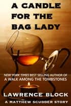 A Candle for the Bag Lady - Matthew Scudder short stories, #2 ebook by Lawrence Block