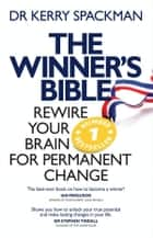 Winner's Bible - Rewire your Brain for Permanent Change ebook by Kerry Spackman