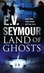 Land Of Ghosts ebook by E.V. Seymour