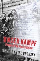 Unser Kampf - Poems of the Final Solution ebook by Louis Daniel Brodsky