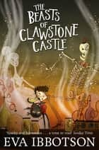 The Beasts of Clawstone Castle ebook by Eva Ibbotson