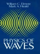 Physics of Waves ebook by Mark A. Heald, William C. Elmore