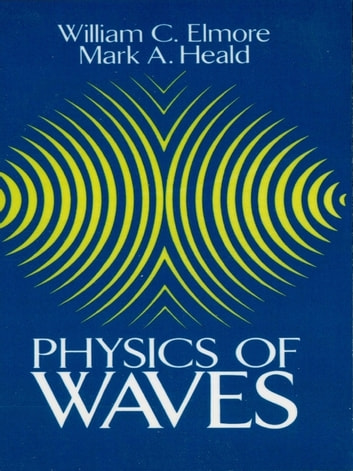Physics of Waves ebook by Mark A. Heald,William C. Elmore