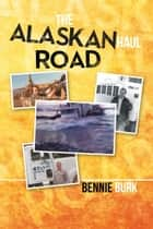 The Alaskan Haul Road ebook by Bennie Burk