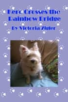 Kero Crosses The Rainbow Bridge ebook by Victoria Zigler