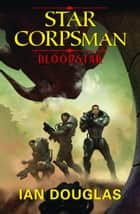 Bloodstar (Star Corpsman, Book 1) ebook by Ian Douglas