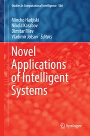 Novel Applications of Intelligent Systems ebook by Mincho Hadjiski,Nikola Kasabov,Dimitar Filev,Vladimir Jotsov
