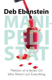 Mani-Pedi STAT - Memoirs of a Jersey Girl Who Almost Lost Everything ebook by Deb Ebenstein