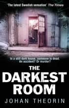 The Darkest Room - Oland Quartet series 2 ebook by Johan Theorin