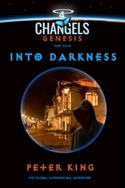 Into Darkness - Changels Genesis Part Four ebook by Peter King