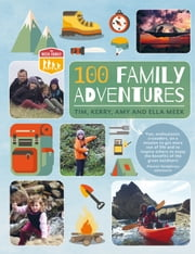100 Family Adventures ebook by Tim Meek,Kerry Meek