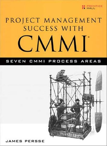 Project Management Success with CMMI - 7 CMMI Process Areas ebook by James Persse