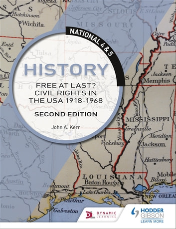 National 4 & 5 History: Free at Last? Civil Rights in the USA 1918-1968: Second Edition ebook by John Kerr