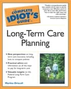 The Complete Idiot's Guide to Long-Term Care Planning ebook by Marilee Driscoll